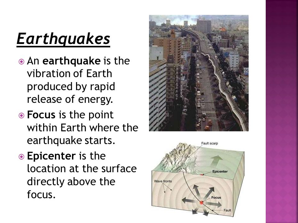  An earthquake is the vibration of Earth produced by rapid release of energy.