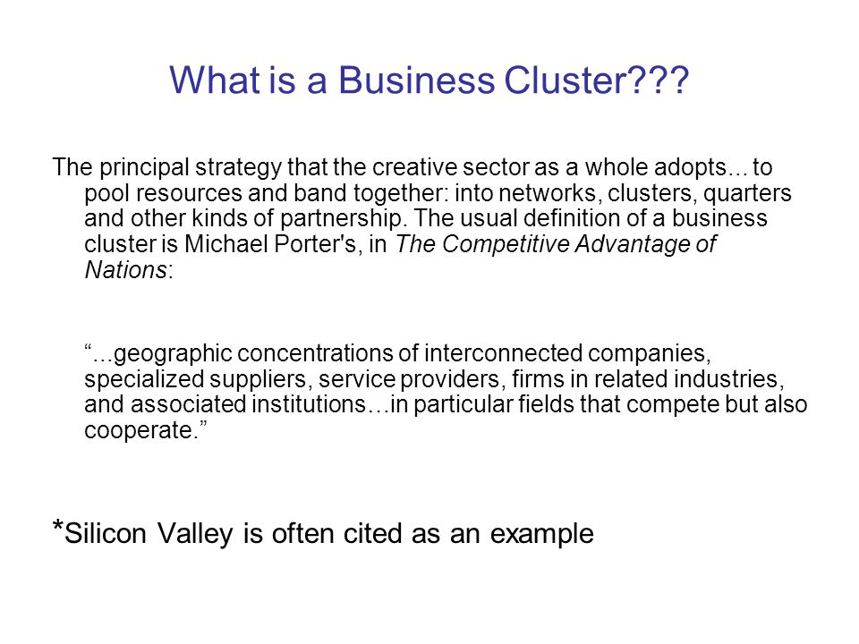 What is a Business Cluster??. The principal strategy that the creative sector as a whole adopts...