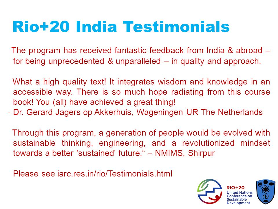 Rio+20 India Testimonials The program has received fantastic feedback from India & abroad – for being unprecedented & unparalleled – in quality and approach.