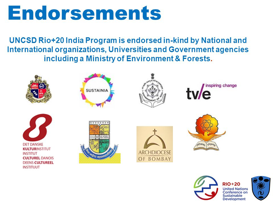 Endorsements UNCSD Rio+20 India Program is endorsed in-kind by National and International organizations, Universities and Government agencies including a Ministry of Environment & Forests.