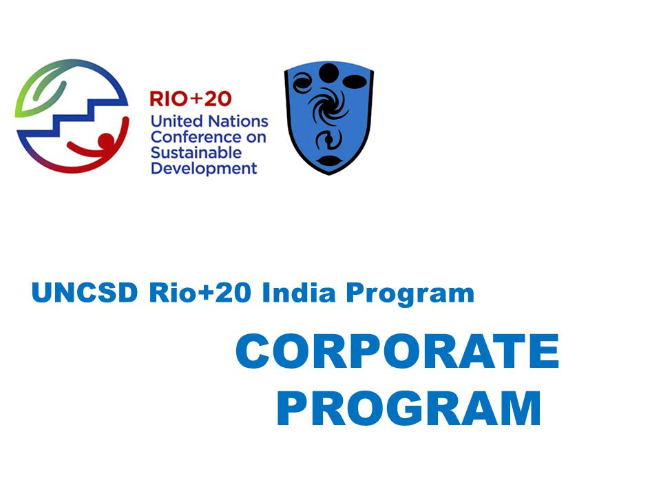 UNCSD Rio+20 India Program CORPORATE PROGRAM