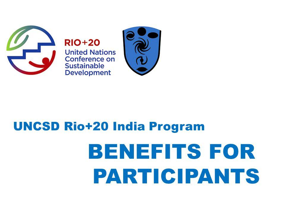 UNCSD Rio+20 India Program BENEFITS FOR PARTICIPANTS