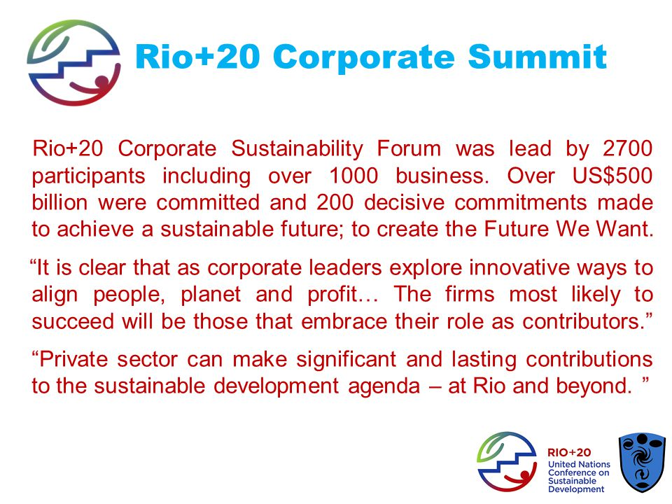 Rio+20 Corporate Summit Rio+20 Corporate Sustainability Forum was lead by 2700 participants including over 1000 business.
