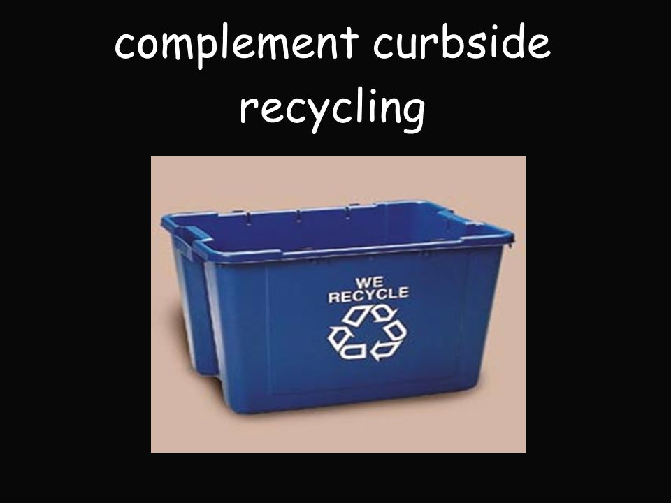 complement curbside recycling