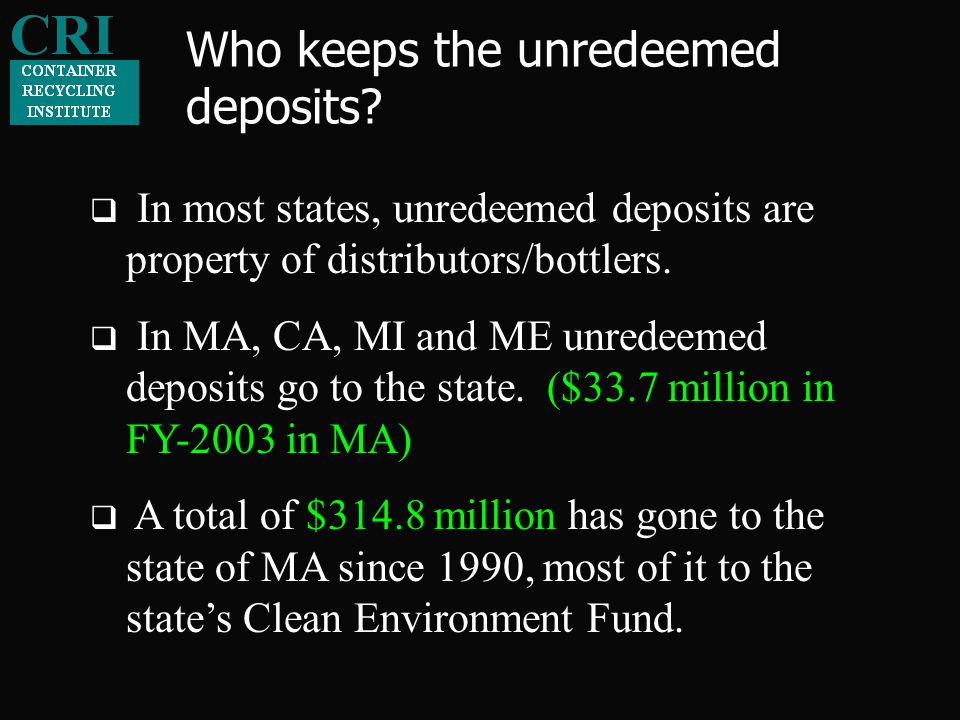  In most states, unredeemed deposits are property of distributors/bottlers.