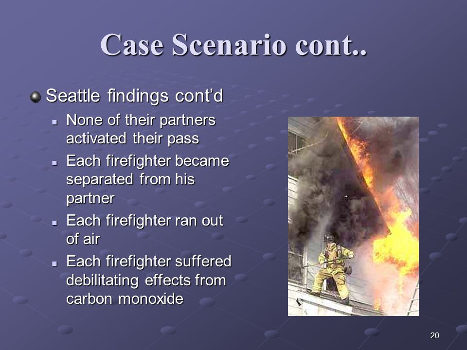 19 Case Scenario An examination of three Seattle near-misses uncovered some disturbing similarities None of the firefighters in distress called a Mayd