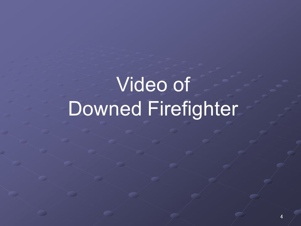 4 Video of Downed Firefighter
