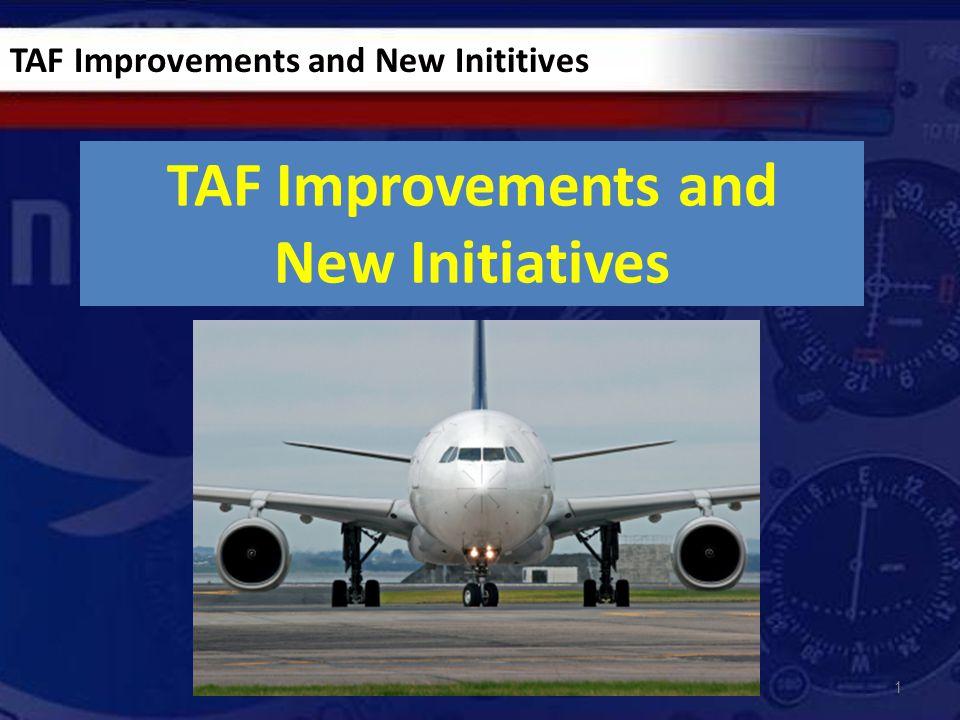 1 TAF Improvements and New Initiatives TAF Improvements and New Inititives