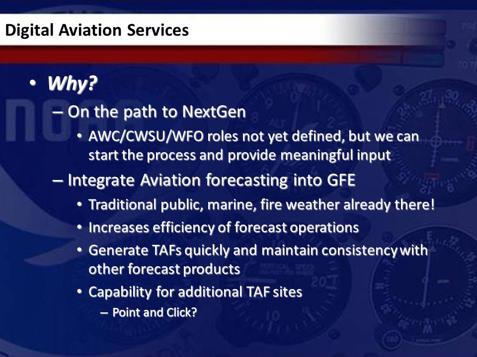 Why? Why? – On the path to NextGen AWC/CWSU/WFO roles not yet defined, but we can start the process and provide meaningful input AWC/CWSU/WFO roles no