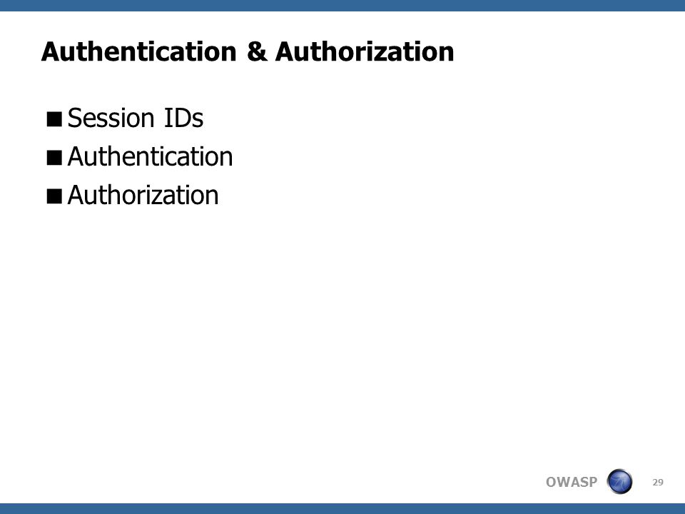OWASP 29 Authentication & Authorization  Session IDs  Authentication  Authorization