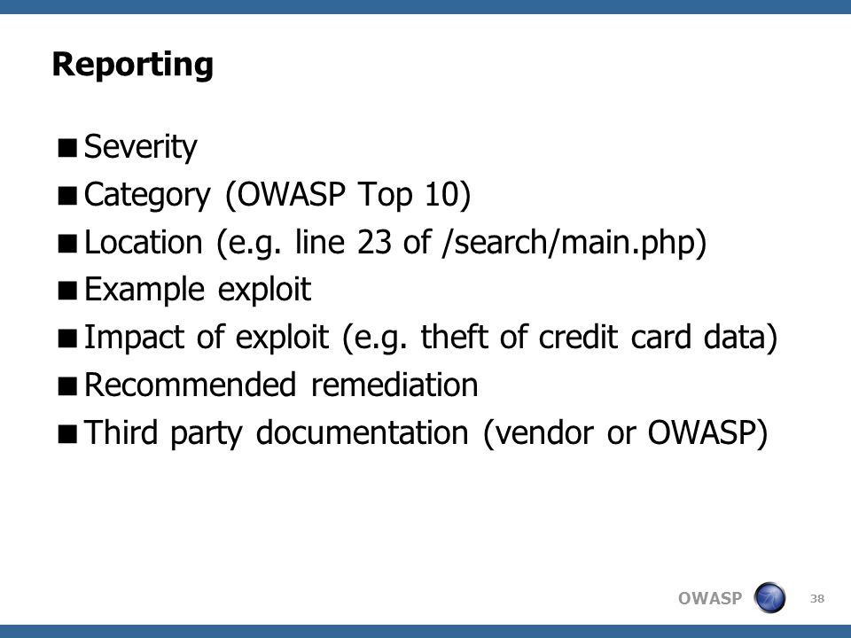 OWASP 38 Reporting  Severity  Category (OWASP Top 10)  Location (e.g.
