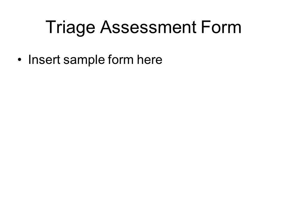 Triage Assessment Form Insert sample form here