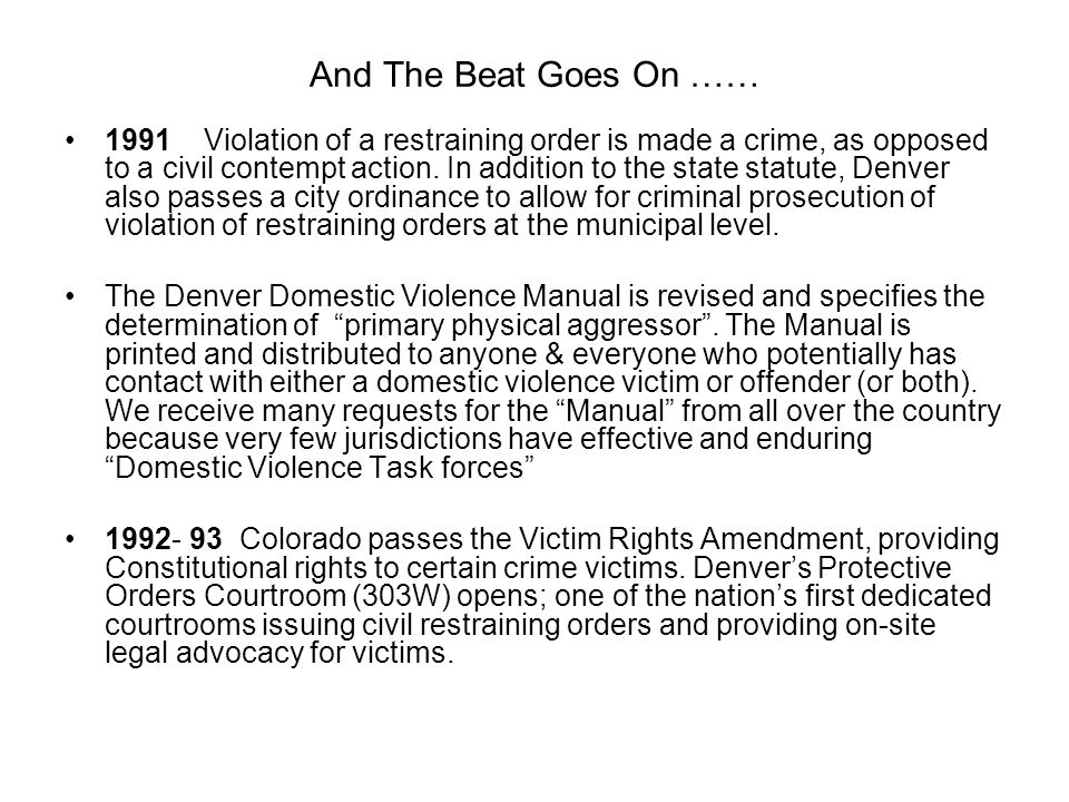 And The Beat Goes On …… 1991 Violation of a restraining order is made a crime, as opposed to a civil contempt action. In addition to the state statute