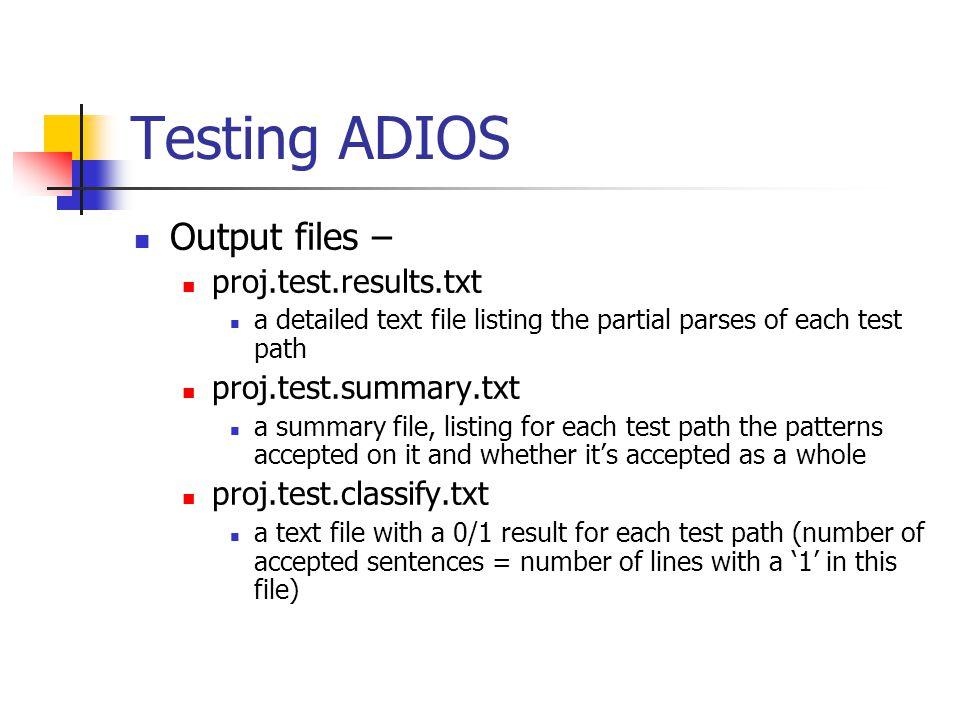 Testing ADIOS./adios.exe –a test –i idx_file –I test_file –R 10 –o proj -I – the file containing the test sentences -R – determines the maximum depth of the parse trees.