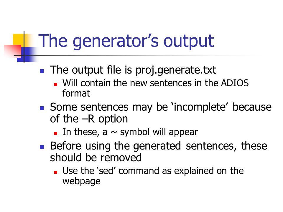 Generating new sentences./adios.exe –a generate –i proj.idx –n 100 –R 10 –o proj_name -i – the index file -n – number of sentences to generate -R – maximum parse depth -o – project name