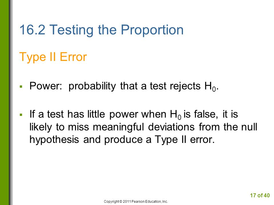 16.2 Testing the Proportion Type II Error  Power: probability that a test rejects H 0.