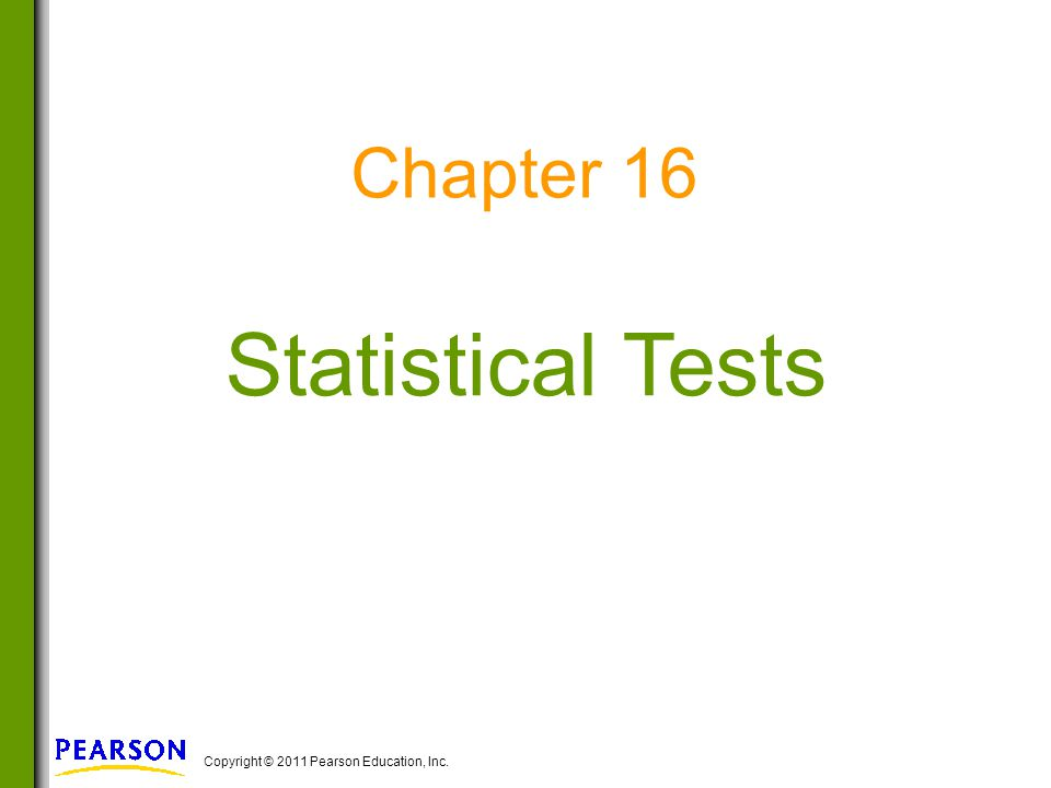 Copyright © 2011 Pearson Education, Inc. Statistical Tests Chapter 16