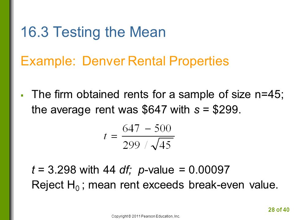 16.3 Testing the Mean Example: Denver Rental Properties  The firm obtained rents for a sample of size n=45; the average rent was $647 with s = $299.