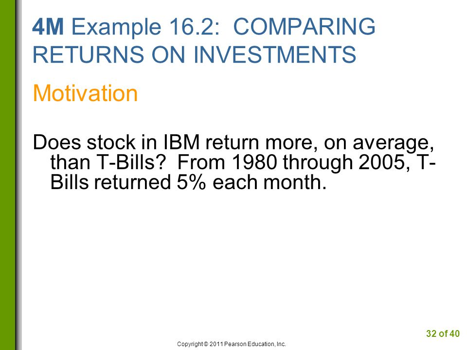 4M Example 16.2: COMPARING RETURNS ON INVESTMENTS Motivation Does stock in IBM return more, on average, than T-Bills.