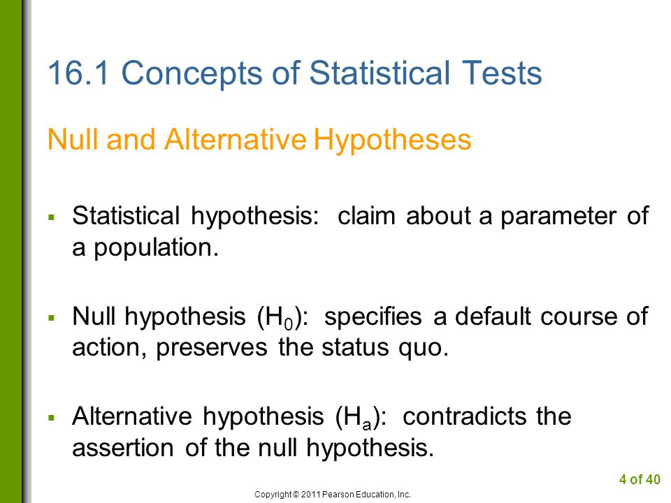 16.1 Concepts of Statistical Tests Null and Alternative Hypotheses  Statistical hypothesis: claim about a parameter of a population.