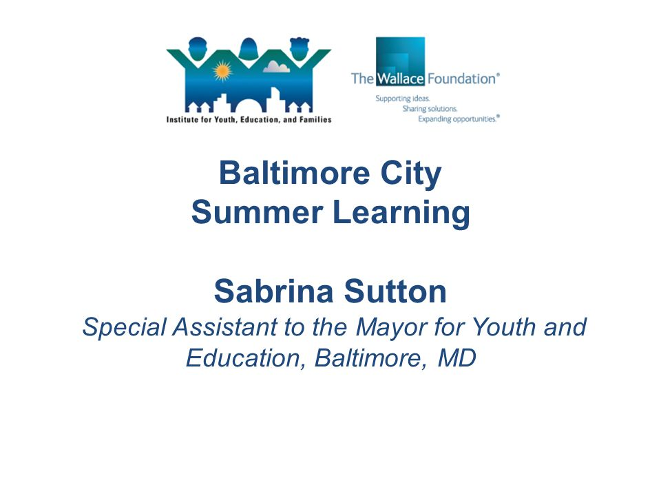 Baltimore City Summer Learning Sabrina Sutton Special Assistant to the Mayor for Youth and Education, Baltimore, MD