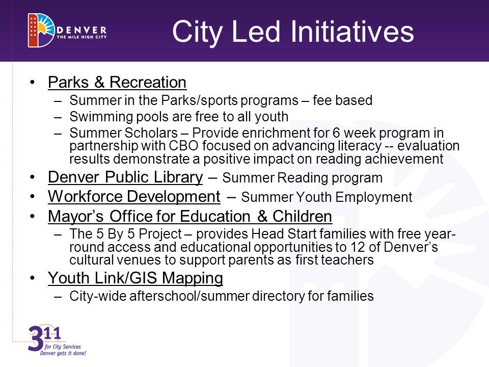 City Led Initiatives Parks & Recreation –Summer in the Parks/sports programs – fee based –Swimming pools are free to all youth –Summer Scholars – Prov