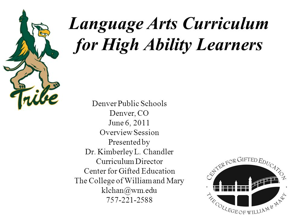 Language Arts Curriculum for High Ability Learners Denver Public Schools Denver, CO June 6, 2011 Overview Session Presented by Dr. Kimberley L. Chandl