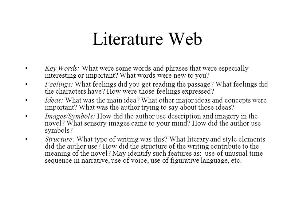 Literature Web Key Words: What were some words and phrases that were especially interesting or important? What words were new to you? Feelings: What f