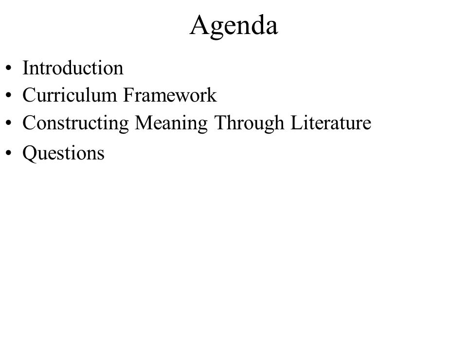Agenda Introduction Curriculum Framework Constructing Meaning Through Literature Questions