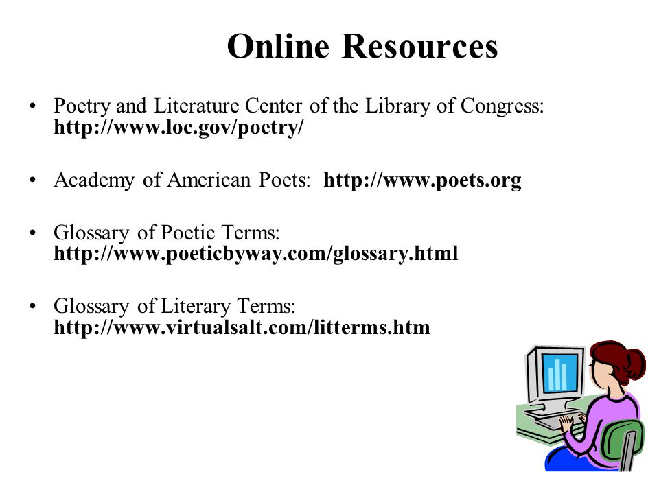 Online Resources Poetry and Literature Center of the Library of Congress: http://www.loc.gov/poetry/ Academy of American Poets: http://www.poets.org G