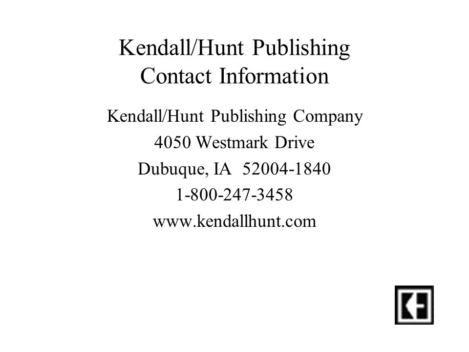 Kendall/Hunt Publishing Contact Information Kendall/Hunt Publishing Company 4050 Westmark Drive Dubuque, IA 52004-1840 1-800-247-3458 www.kendallhunt.