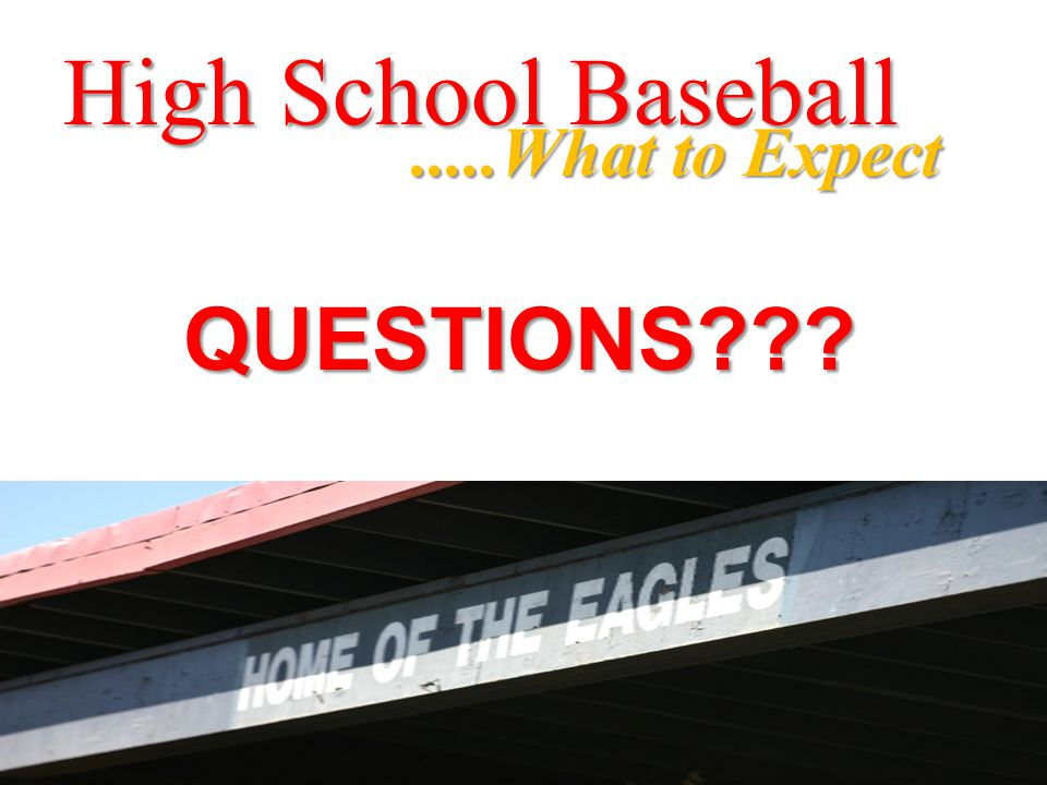 QUESTIONS??? High School Baseball.....What to Expect