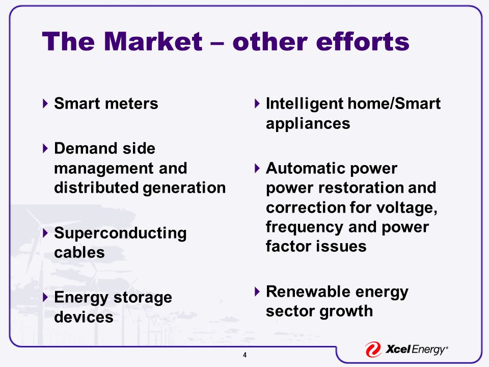 4 The Market – other efforts  Smart meters  Demand side management and distributed generation  Superconducting cables  Energy storage devices  Intelligent home/Smart appliances  Automatic power power restoration and correction for voltage, frequency and power factor issues  Renewable energy sector growth