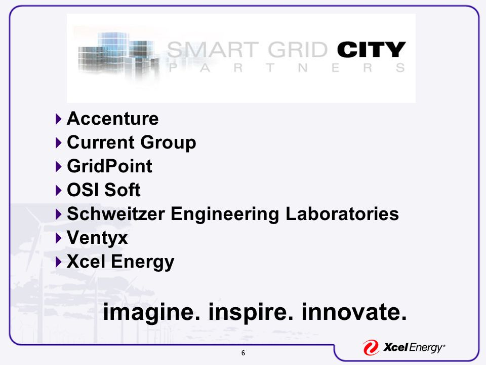 6  Accenture  Current Group  GridPoint  OSI Soft  Schweitzer Engineering Laboratories  Ventyx  Xcel Energy imagine.