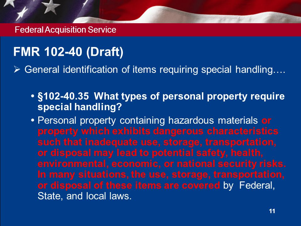 Federal Acquisition Service 11 FMR 102-40 (Draft)  General identification of items requiring special handling….  §102-40.35 What types of personal p