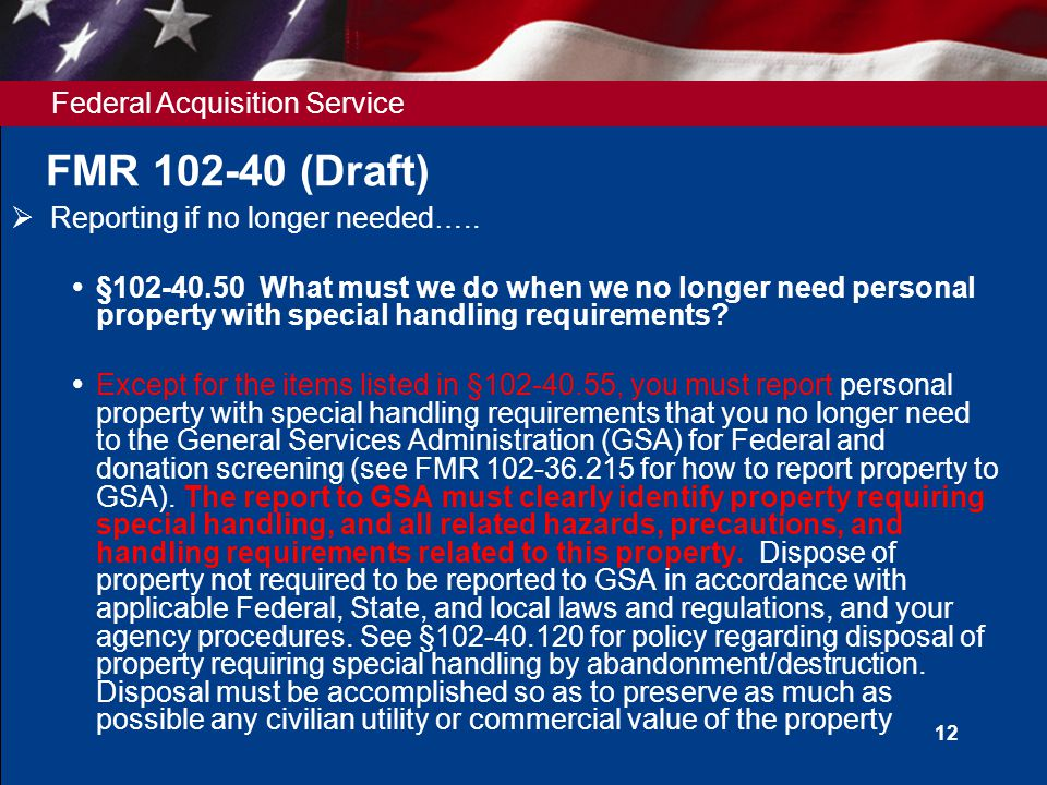 Federal Acquisition Service 12 FMR 102-40 (Draft)  Reporting if no longer needed…..  §102-40.50 What must we do when we no longer need personal prop