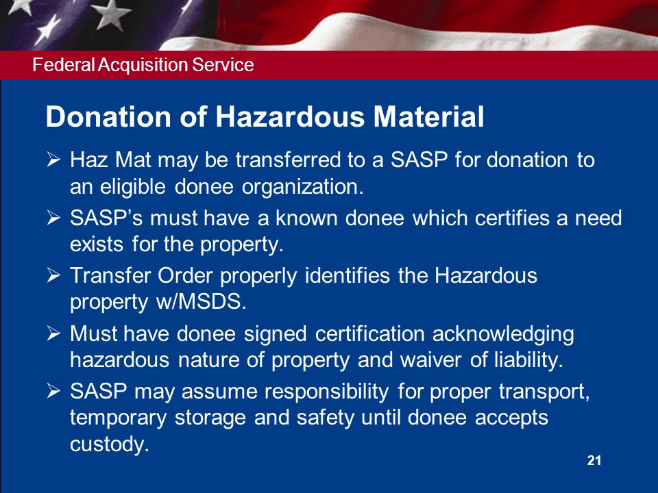 Federal Acquisition Service 21 Donation of Hazardous Material  Haz Mat may be transferred to a SASP for donation to an eligible donee organization. 