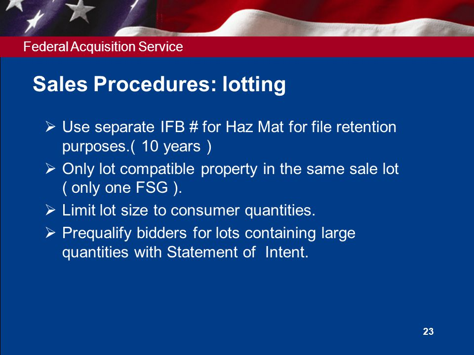 Federal Acquisition Service 23 Sales Procedures: lotting  Use separate IFB # for Haz Mat for file retention purposes.( 10 years )  Only lot compatib