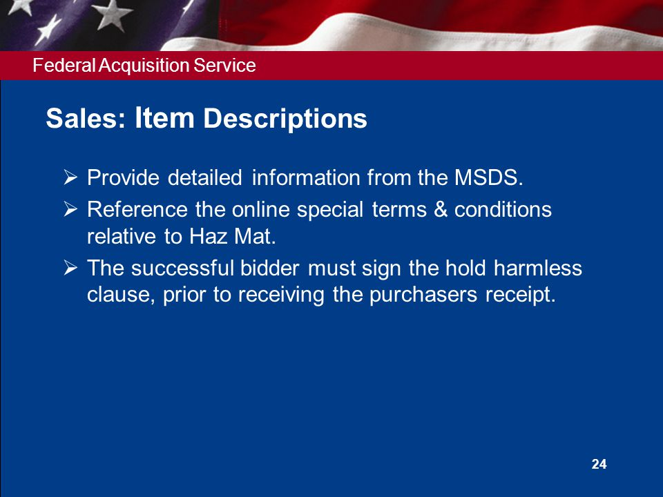 Federal Acquisition Service 24 Sales: Item Descriptions  Provide detailed information from the MSDS.  Reference the online special terms & condition