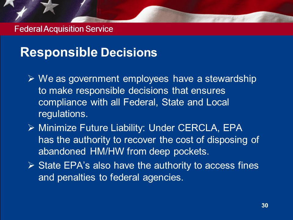 Federal Acquisition Service 30 Responsible Decisions  We as government employees have a stewardship to make responsible decisions that ensures compli