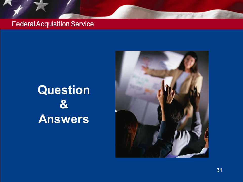 Federal Acquisition Service 31 Question & Answers