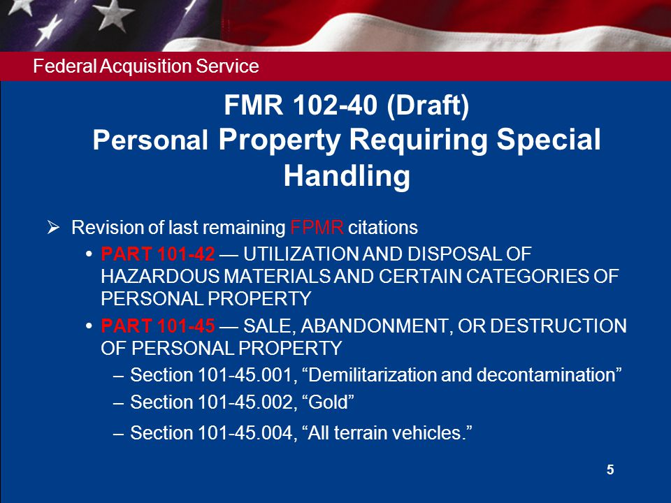 Federal Acquisition Service 5 FMR 102-40 (Draft) Personal Property Requiring Special Handling  Revision of last remaining FPMR citations  PART 101-4