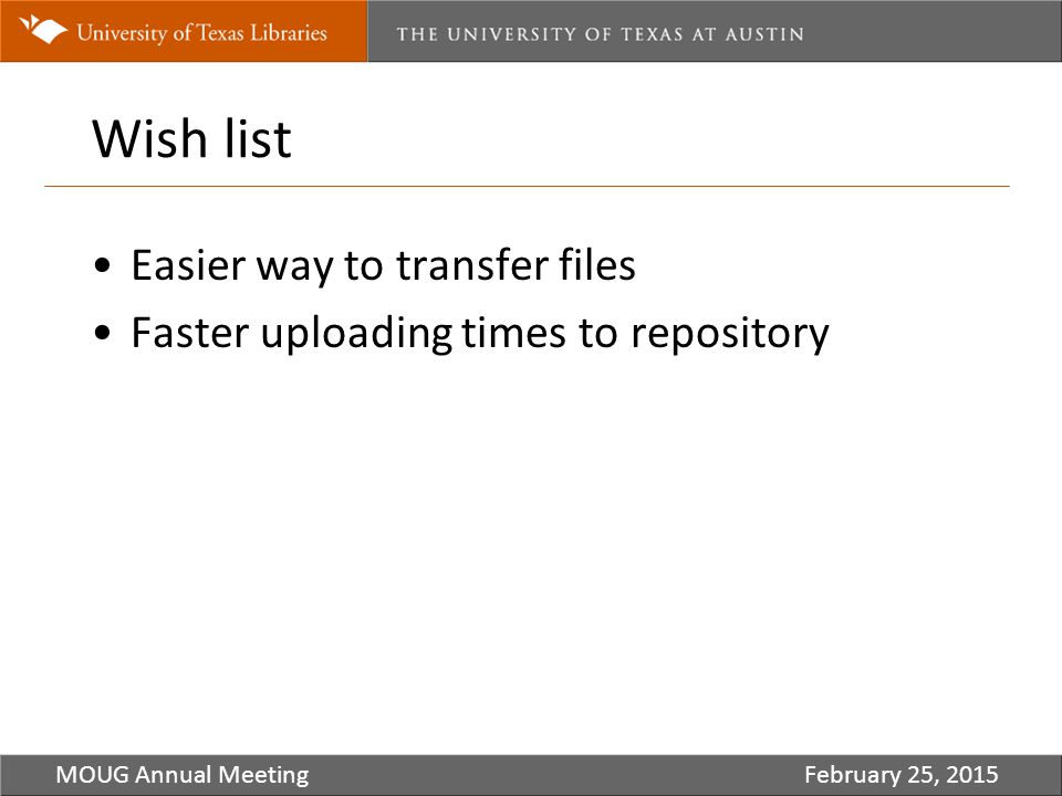 Wish list MOUG Annual MeetingFebruary 25, 2015 Easier way to transfer files Faster uploading times to repository