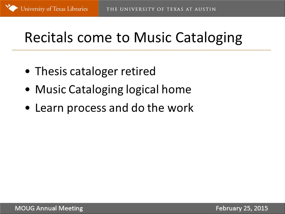 Recitals come to Music Cataloging Thesis cataloger retired Music Cataloging logical home Learn process and do the work MOUG Annual MeetingFebruary 25, 2015