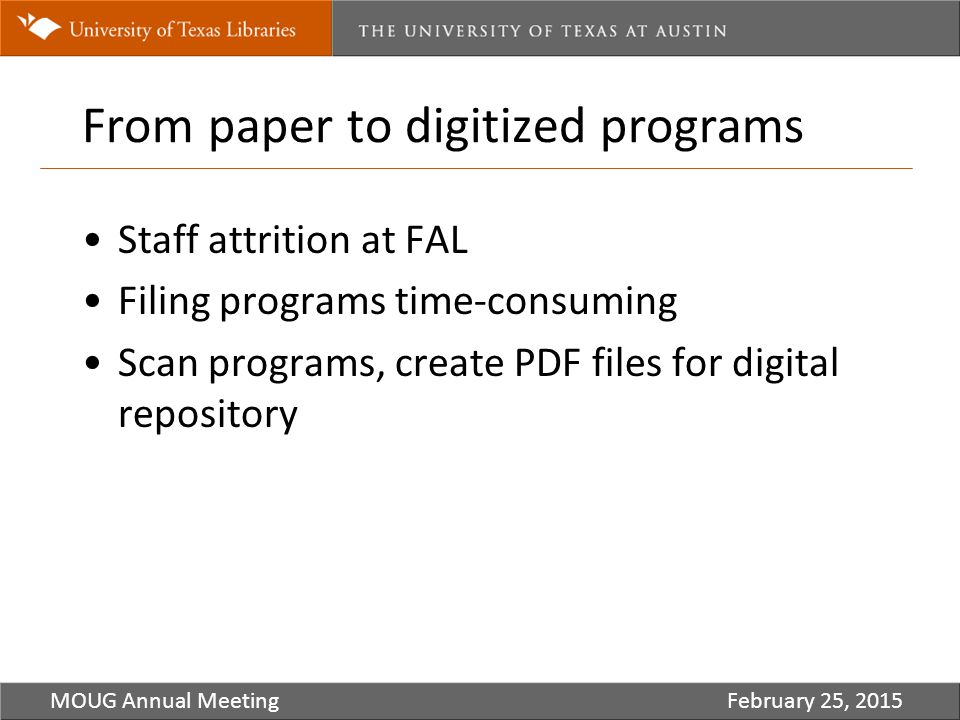 From paper to digitized programs MOUG Annual MeetingFebruary 25, 2015 Staff attrition at FAL Filing programs time-consuming Scan programs, create PDF