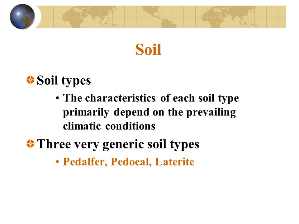 Soil Soil types The characteristics of each soil type primarily depend on the prevailing climatic conditions Three very generic soil types Pedalfer, P