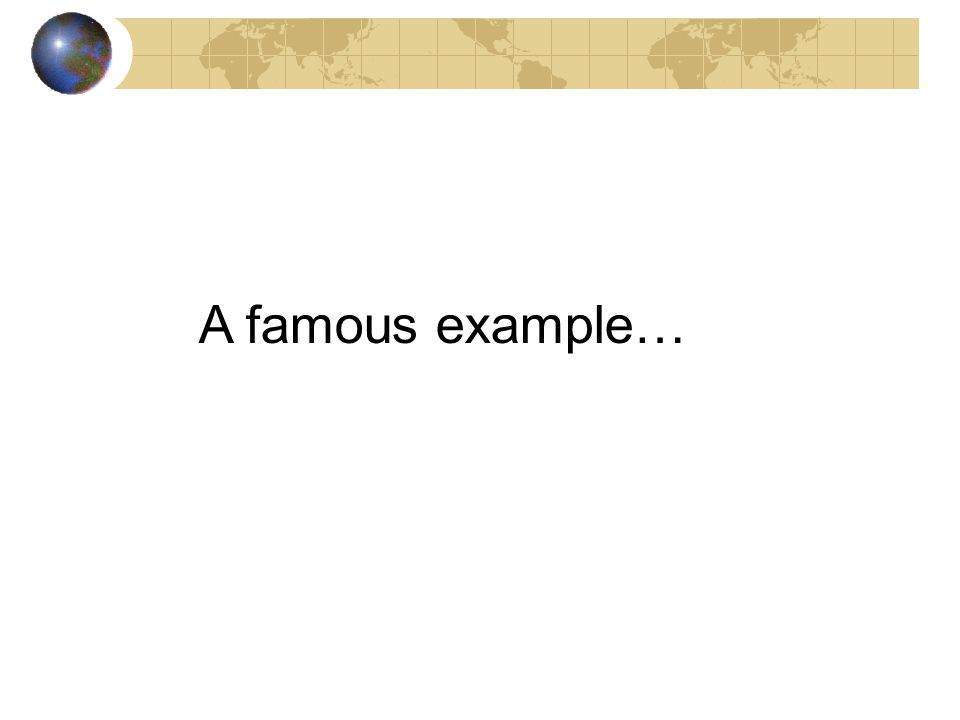 A famous example…