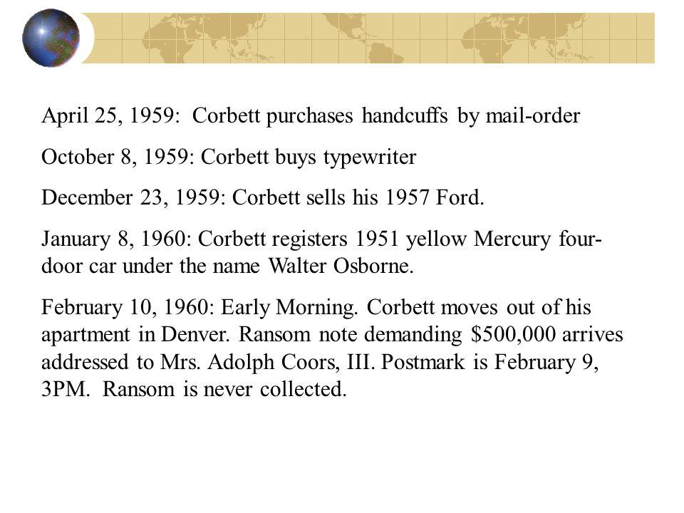 April 25, 1959: Corbett purchases handcuffs by mail-order October 8, 1959: Corbett buys typewriter December 23, 1959: Corbett sells his 1957 Ford. Jan