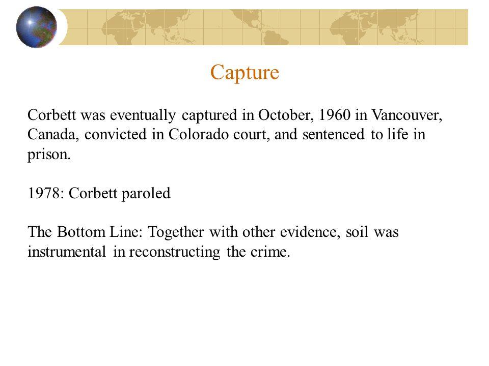 Corbett was eventually captured in October, 1960 in Vancouver, Canada, convicted in Colorado court, and sentenced to life in prison. 1978: Corbett par