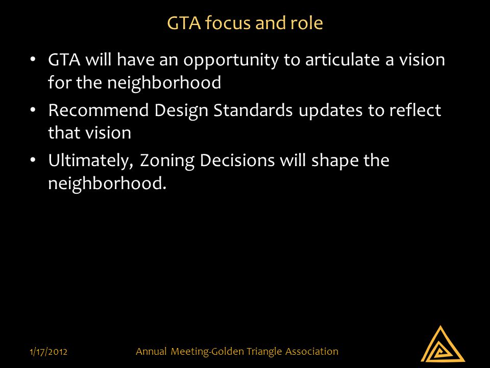 GTA focus and role GTA will have an opportunity to articulate a vision for the neighborhood Recommend Design Standards updates to reflect that vision Ultimately, Zoning Decisions will shape the neighborhood.